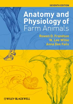 Anatomy and Physiology of Farm Animals By Frandson, Rowen D./ Wilke, W. Lee/ Fails, Anna Dee